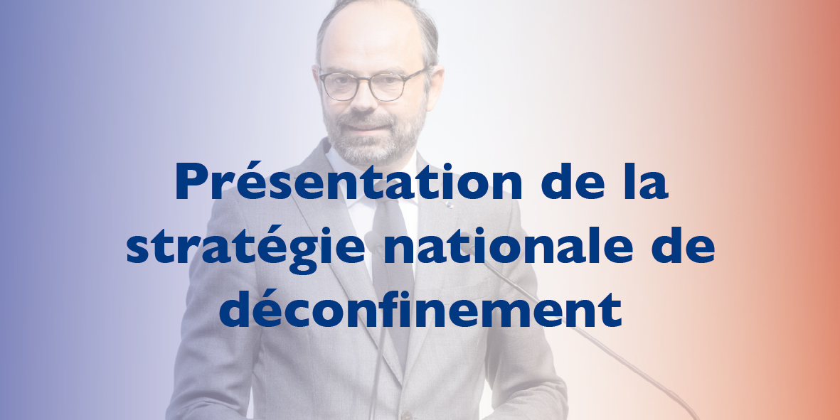 Présentation de la stratégie nationale de déconfinement – 28 avril 2020