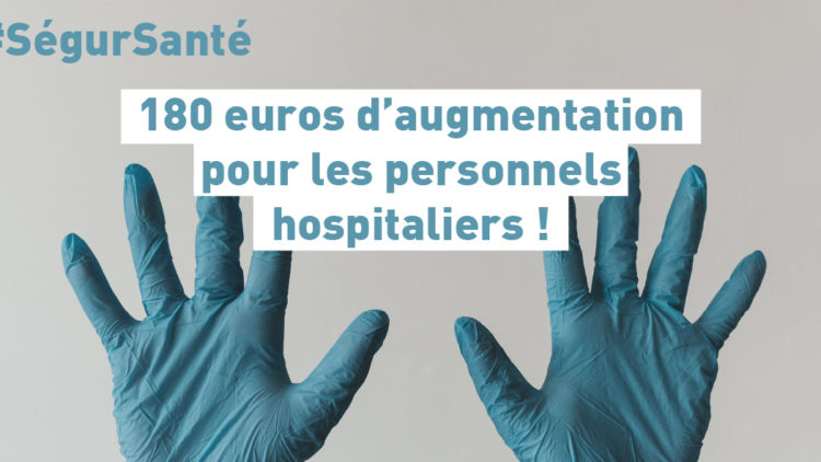 Ségur de la Santé : 180 euros nets d'augmentation par mois pour les personnels hospitaliers !