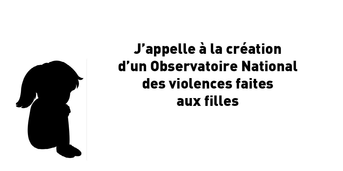 J'appelle à la création d'un observatoire national des violences faites aux filles